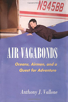 Air Vagabonds: Oceans, Airmen, and a Quest for Adventure