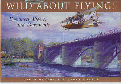 Wild About Flying: Dreamers, Doers, and Daredevils